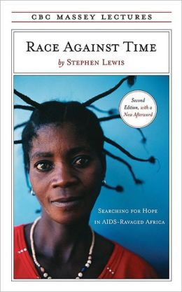 Race Against Time: Searching for Hope in AIDS Ravaged Africa (CBC Massey Lectures Series)