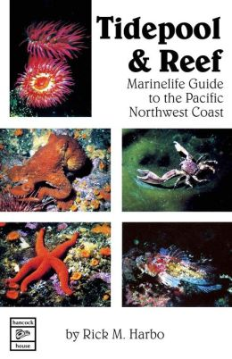 Tidepool and Reef: Marinelife Guide to the Pacific Northwest Coast