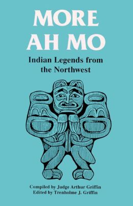 More Ah Mo: Indian Legends from the Northwest