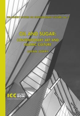 Oil and Sugar: Contemporary Art and Islamic Culture Third Annual Eva Holtby Lecture on Contemporary Culture