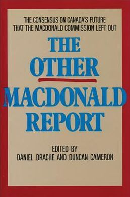 The Other MacDonald Report: The Consensus on Canada's Future That the MacDonald Commission Left Out