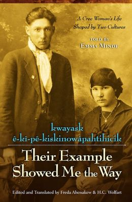 Kwayask E-KI-PE-Kiskinowapahtihicik = Their Example Showed Me the Way: A Cree Woman's Life Shaped by Two Cultures