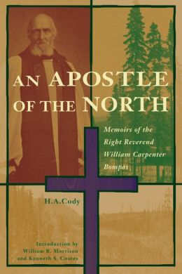 Apostle of the North: Memoirs of the Right Reverend William Carpenter Bompas