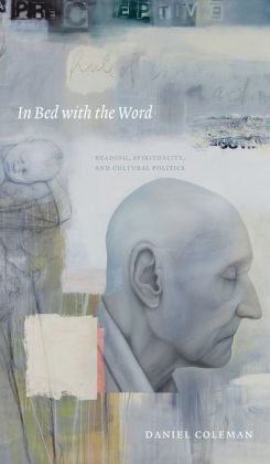 In Bed with the Word: Reading, Spirituality, and Cultural Politics