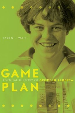 Game Plan: A Social History of Sport in Alberta