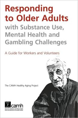 Responding to Older Adults with Substance Use, Mental Health and Gambling Challenges: A Guide for Workers and Volunteers