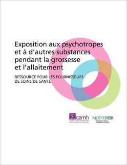 Exposition Aux Psychotropes Et D'Autres Substances Pendant La Grossesse Et L'Allaitement: Ressource Pour Les Fournisseurs de Soins de Sant