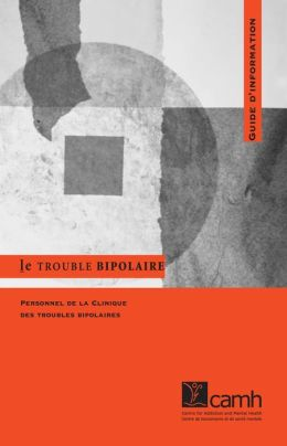 Le trouble bipolaire: Guide d'information