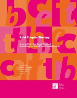 Brief Couples Therapy: Group and Individual Couple Treatment for Addiction and Related Mental Health Concerns