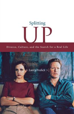 Splitting Up: Divorce, Culture and the Search for a Real Life