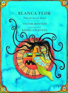Blanca Flor: Una princessa Maya