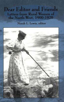 Dear Editor and Friends: Letters from Rural Women of the North-West, 1900-1920