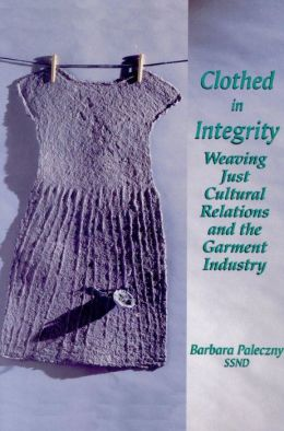 Clothed in Integrity: Weaving Just Cultural Relations and the Garment Industry