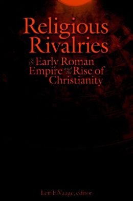 Religious Rivalries: In the Early Roman Empire and the Rise of Christianity
