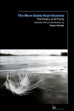 More Easily Kept Illusions, The: The Poetry of Al Purdy