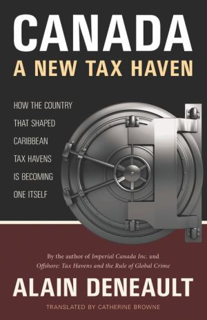 Canada: A New Tax Haven: How the Country That Shaped Caribbean Tax Havens Is Becoming One Itself