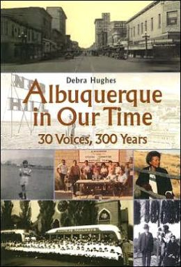 Albuquerque in Our Time: 30 Voices, 300 Years