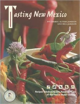 Tasting New Mexico: Recipes Celebrating 100 Years of Distinctive Home Cooking