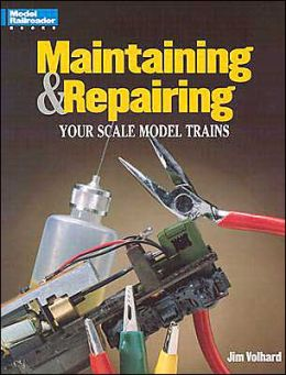 Maintaining and Repairing Your Scale Model Trains