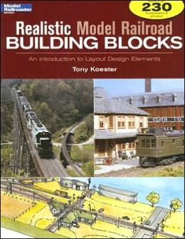 Realistic Model Railroad Building Blocks: An Introduction to Layout Design Elements