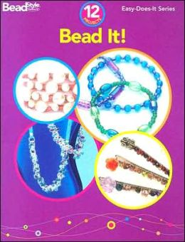 Bead It!: 12 Projects