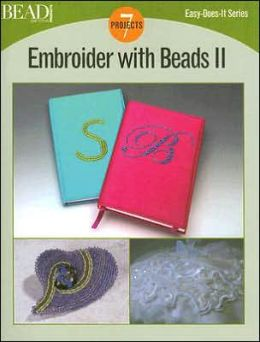 Embroider with Beads II: 7 Projects