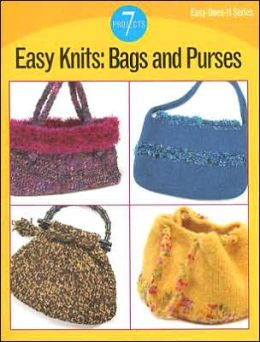 Easy Knits: Bags and Purses: 7 Projects