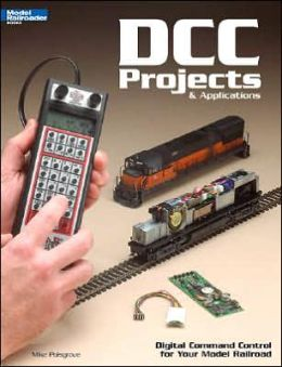 DCC Projects and Applications: Digital Command Control for Your Model Railroad