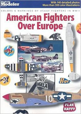 American Fighters Over Europe: Colors and Markings of USAAF Fighters in WWII