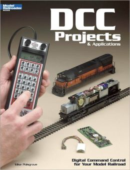 DCC Projects and Applications: Digital Command Control for Your Model Railroad (PagePerfect NOOK Book)
