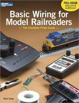 Basic Wiring for Model Railroaders: The Complete Photo Guide, 2nd Edition (PagePerfect NOOK Book)