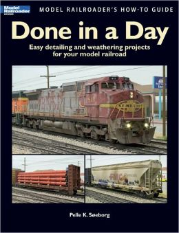 Done in a Day: Easy Detailing and Weathering Projects for Your Model Railroad (PagePerfect NOOK Book)