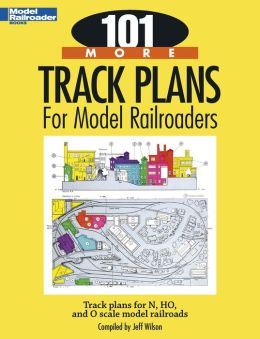 101 More Track Plans for Model Railroaders: Track plans for N, HO, and O scale model railroads (PagePerfect NOOK Book)