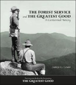 Forest Service and the Greatest Good: A Centennial History