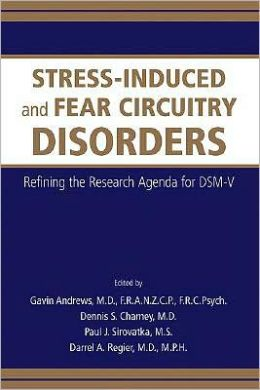 Stress-Induced and Fear Circuitry Disorders: Refining the Research Agenda for DSM-V