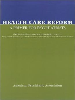 Health Care Reform: A Primer for Psychiatrists