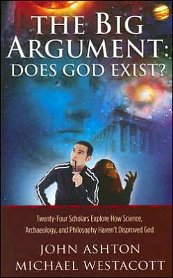 The Big Argument: Does God Exist?: Twenty-Four Scholars Explore How Sciece, Archaeology, and Philosophy Suggest the Existence of God