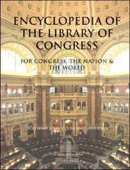 Encyclopedia of the Library of Congress: For Congress, the Nation and the World