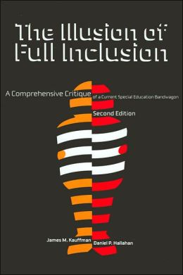 The Illusion of Full Inclusion: A Comprehensive Critique of a Current Special Education Bandwagon