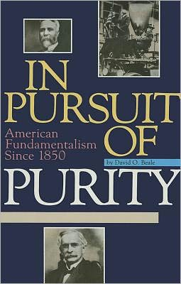 In Pursuit of Purity: American Fundamentalism since 1850