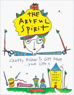 The Artful Spirit: Crafty Hobbies to Gift Wrap... Your Life!