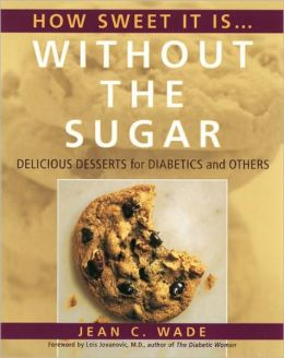 How Sweet It Is Without the Sugar: Delicious Desserts for Diabetics and Others