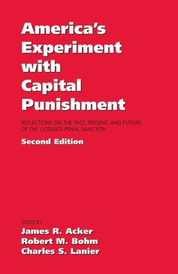 America's Experiment with Capital Punishment: Reflections on the Past, Present, and Future of the Ultimate Penal Sanction