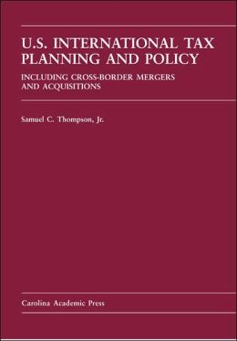 U. S. International Tax Planning and Policy: Including Cross-Border Mergers and Acquisitions