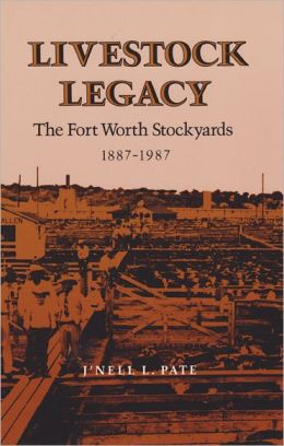 Livestock Legacy: The Fort Worth Stockyards, 1887-1987
