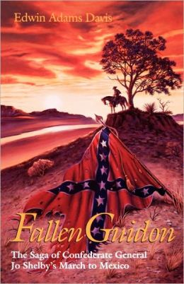 Fallen Guidon: The Saga of Confederate General Jo Shelby's March to Mexico