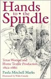 Hands to the Spindle: Texas Women and Home Textile Production, 1822-1880