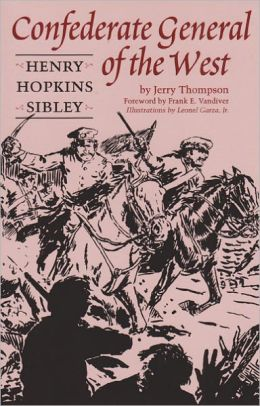 Confederate General of the West: Henry Hopkins Sibley