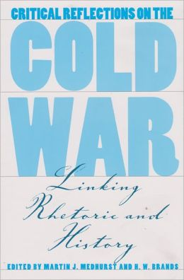 Critical Reflections on the Cold War: Linking Rhetoric and History