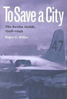 To Save a City: The Berlin Airlift, 1948-1949